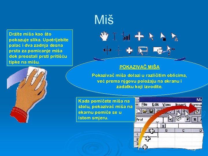 Miš Držite miša kao što pokazuje slika. Upotrijebite palac i dva zadnja desna prsta