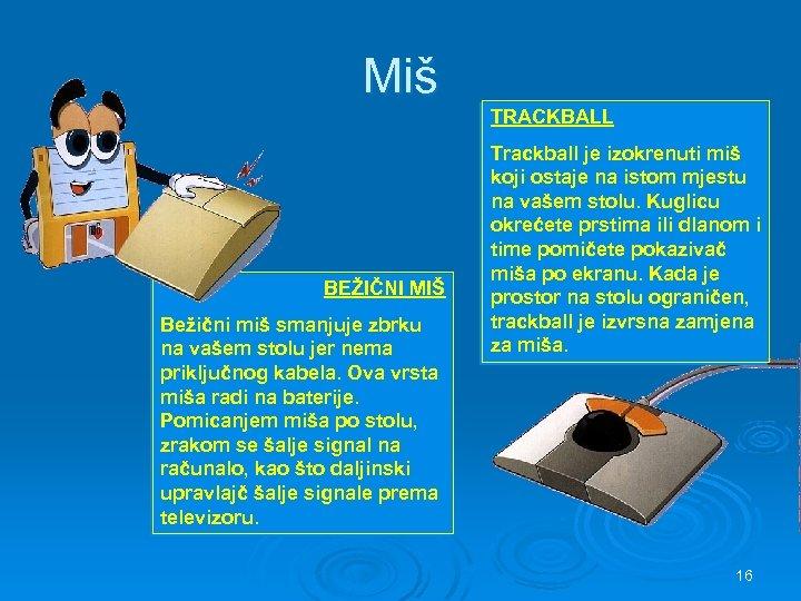 Miš TRACKBALL BEŽIČNI MIŠ Bežični miš smanjuje zbrku na vašem stolu jer nema priključnog