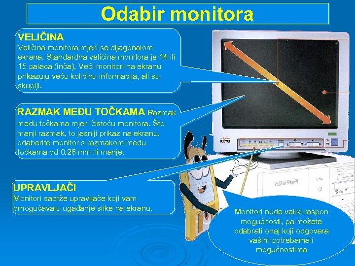 Odabir monitora VELIČINA Veličina monitora mjeri se dijagonalom ekrana. Standardna veličina monitora je 14