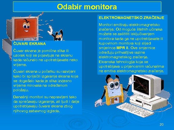 Odabir monitora ELEKTROMAGNETSKO ZRAČENJE ČUVARI EKRANA Čuvar ekrana je pomična slika ili uzorak koji