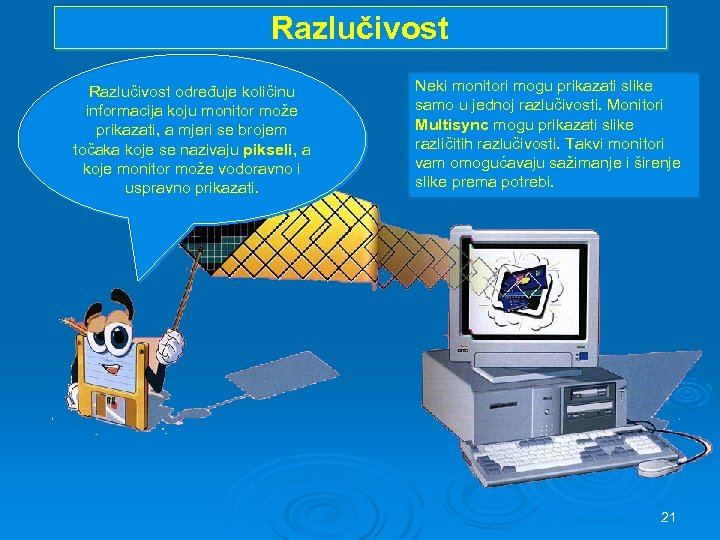 Razlučivost određuje količinu informacija koju monitor može prikazati, a mjeri se brojem točaka koje