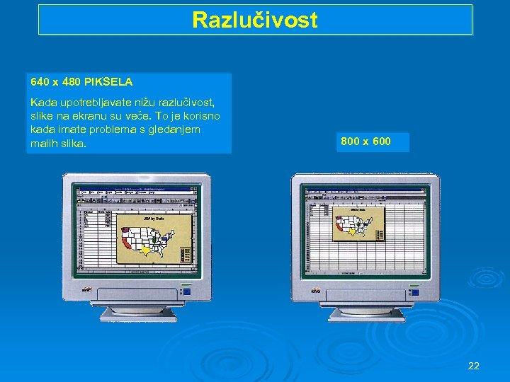 Razlučivost 640 x 480 PIKSELA Kada upotrebljavate nižu razlučivost, slike na ekranu su veće.