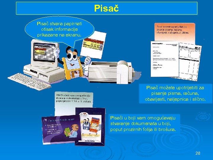 Pisač stvara papirnati otisak informacije prikazane na ekranu. Pisač možete upotrijebiti za pisanje pisma,