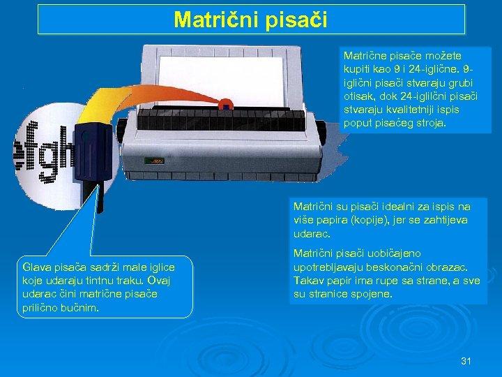 Matrični pisači Matrične pisače možete kupiti kao 9 i 24 -iglične. 9 iglični pisači
