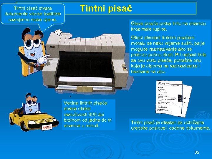 Tintni pisač stvara dokumente visoke kvalitete razmjerno niske cijene. Tintni pisač Glava pisača prska