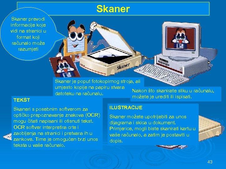 Skaner prevodi informacije koje vidi na stranici u format koji računalo može razumjeti TEKST