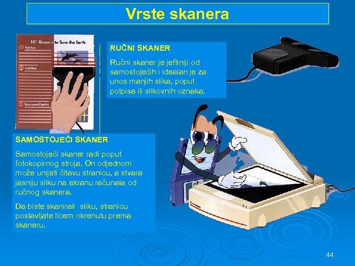 Vrste skanera RUČNI SKANER Ručni skaner je jeftiniji od samostojećih i idealan je za