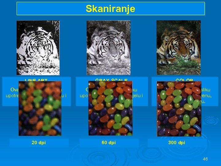 Skaniranje LINE ART GRAY-SCALE COLOR Ovaj način skanira sliku upotrebljavajući samo crnu i bijelu