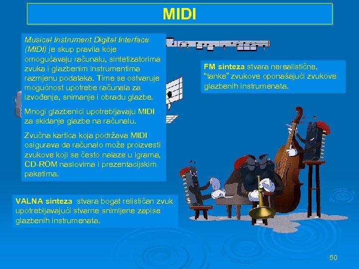 MIDI Musical Instrument Digital Interface (MIDI) je skup pravila koje omogućavaju računalu, sintetizatorima zvuka