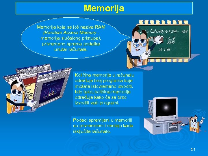 Memorija koja se još naziva RAM (Random Access Memory memorija slučajong pristupa), privremeno sprema