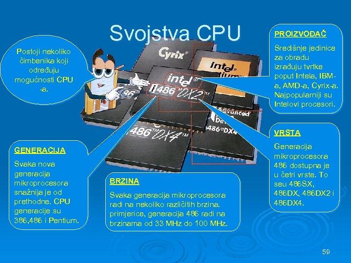 Svojstva CPU Postoji nekoliko čimbenika koji određuju mogućnosti CPU -a. PROIZVOĐAČ Središnje jedinice za