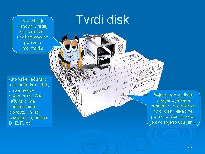 Tvrdi disk je osnovni uređaj koji računalo upotrebljava za pohranu informacija Ako vaše računalo