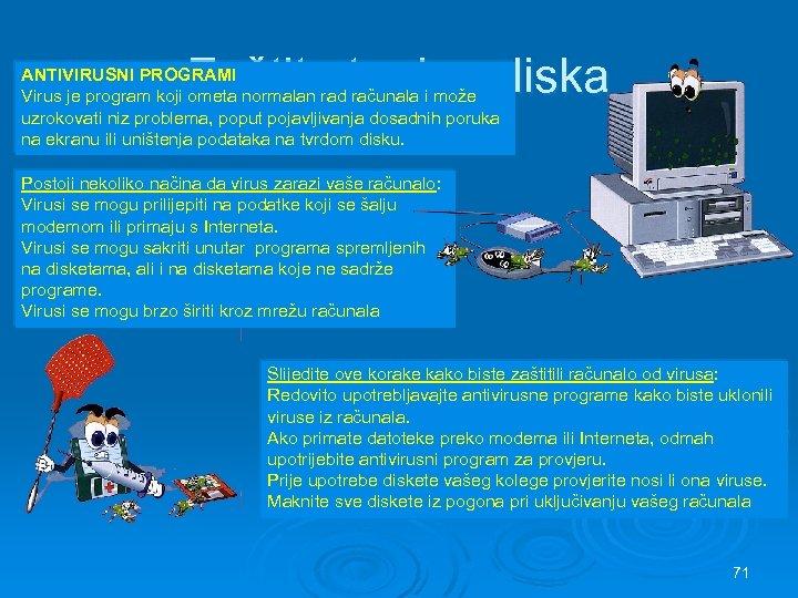 Zaštita tvrdog diska ANTIVIRUSNI PROGRAMI Virus je program koji ometa normalan rad računala i