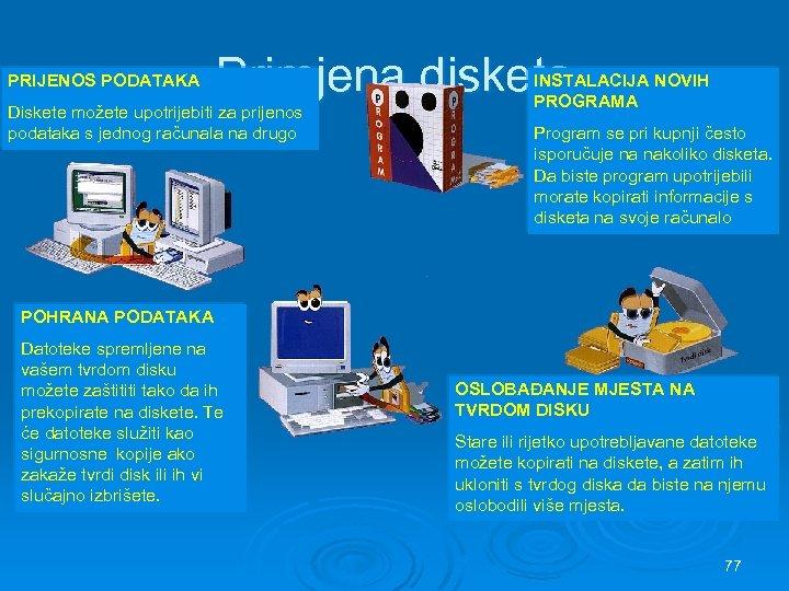 PRIJENOS PODATAKA Primjena disketa Diskete možete upotrijebiti za prijenos podataka s jednog računala na