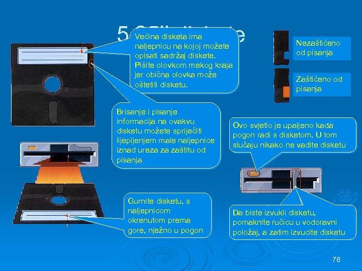 5, 25'' diskete Većina disketa ima naljepnicu na kojoj možete opisati sadržaj diskete. Pišite