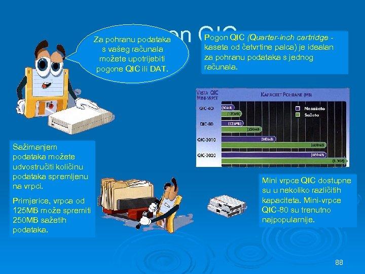 Pogon QIC Za pohranu podataka s vašeg računala možete upotrijebiti pogone QIC ili DAT.