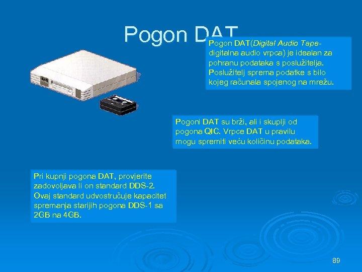 Pogon DAT(Digital Audio Tapedigitalna audio vrpca) je idealan za pohranu podataka s poslužitelja. Poslužitelj