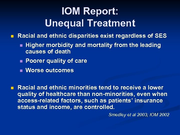 IOM Report: Unequal Treatment n Racial and ethnic disparities exist regardless of SES n
