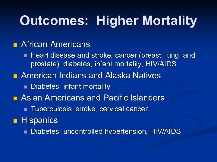 Outcomes: Higher Mortality n African-Americans n n American Indians and Alaska Natives n n