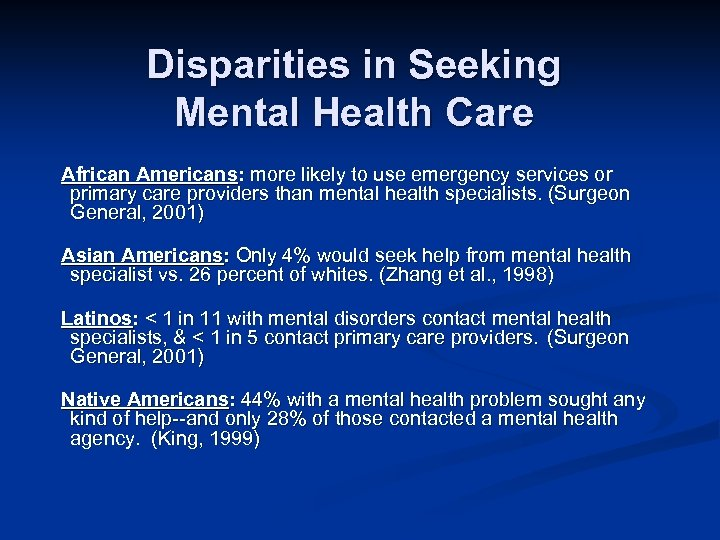Disparities in Seeking Mental Health Care African Americans: more likely to use emergency services