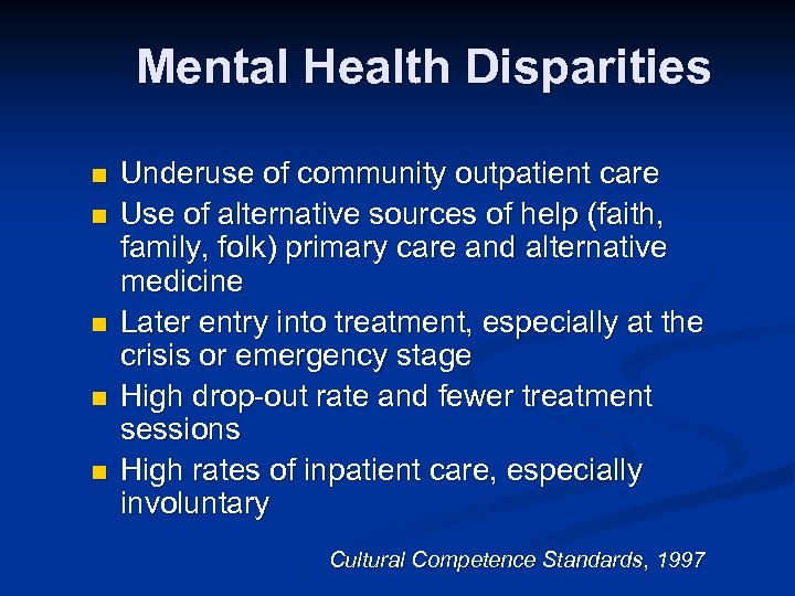 Mental Health Disparities n n n Underuse of community outpatient care Use of alternative