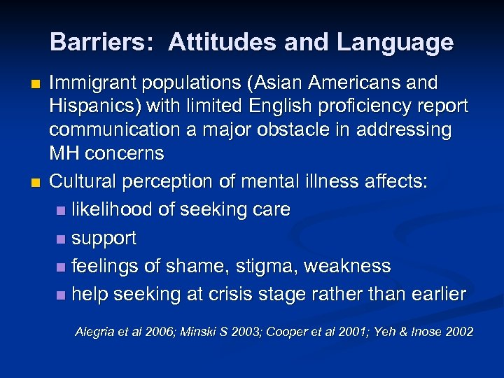 Barriers: Attitudes and Language n n Immigrant populations (Asian Americans and Hispanics) with limited
