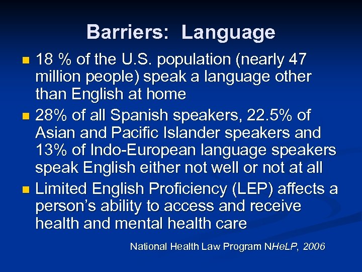 Barriers: Language 18 % of the U. S. population (nearly 47 million people) speak