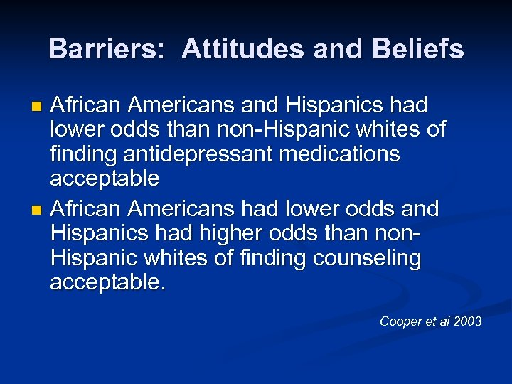 Barriers: Attitudes and Beliefs African Americans and Hispanics had lower odds than non-Hispanic whites