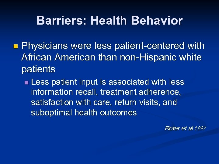 Barriers: Health Behavior n Physicians were less patient-centered with African American than non-Hispanic white