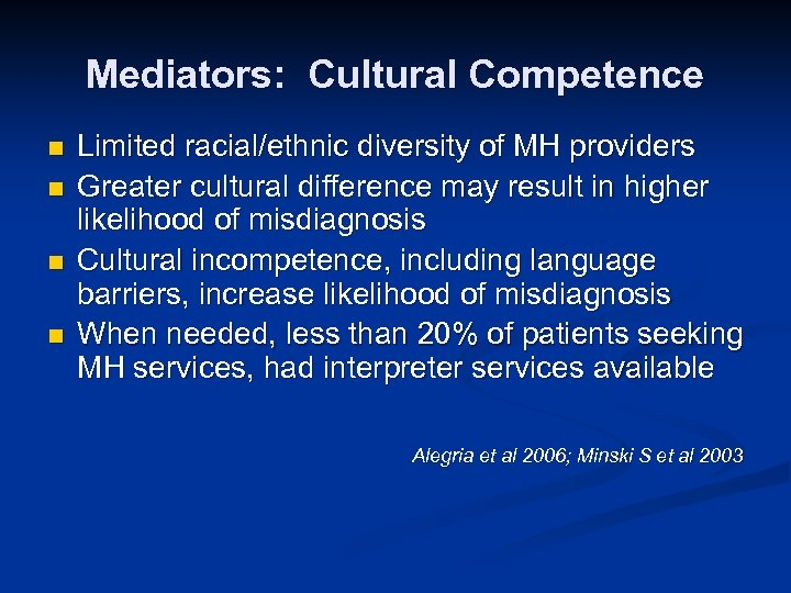 Mediators: Cultural Competence n n Limited racial/ethnic diversity of MH providers Greater cultural difference
