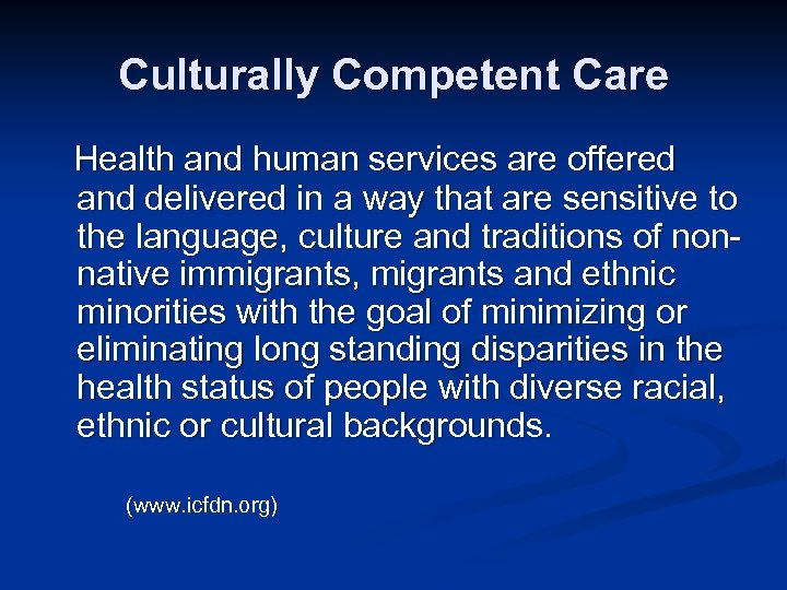 Culturally Competent Care Health and human services are offered and delivered in a way