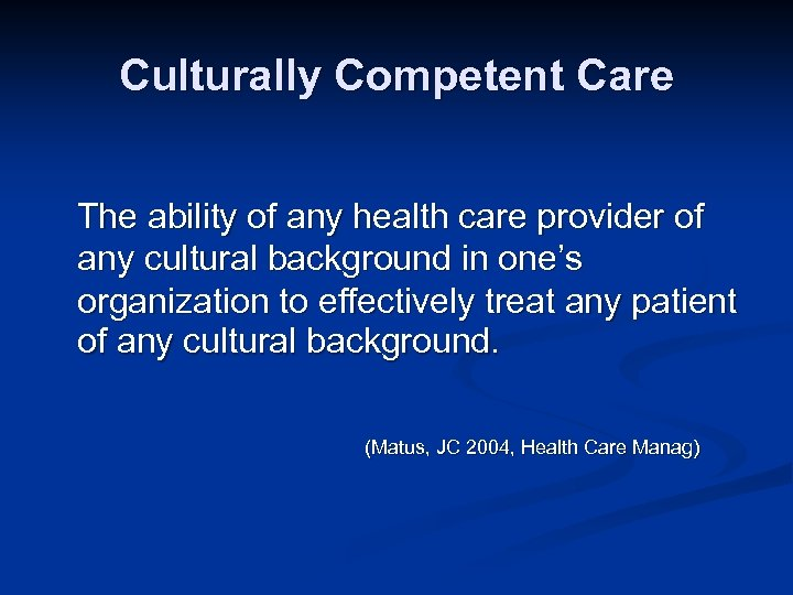 Culturally Competent Care The ability of any health care provider of any cultural background