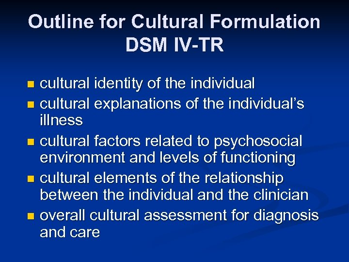 Outline for Cultural Formulation DSM IV-TR cultural identity of the individual n cultural explanations