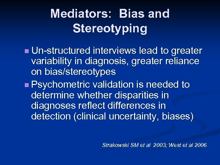 Mediators: Bias and Stereotyping n Un-structured interviews lead to greater variability in diagnosis, greater