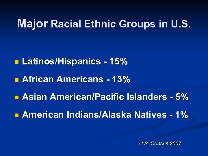 Major Racial Ethnic Groups in U. S. n Latinos/Hispanics - 15% n African Americans