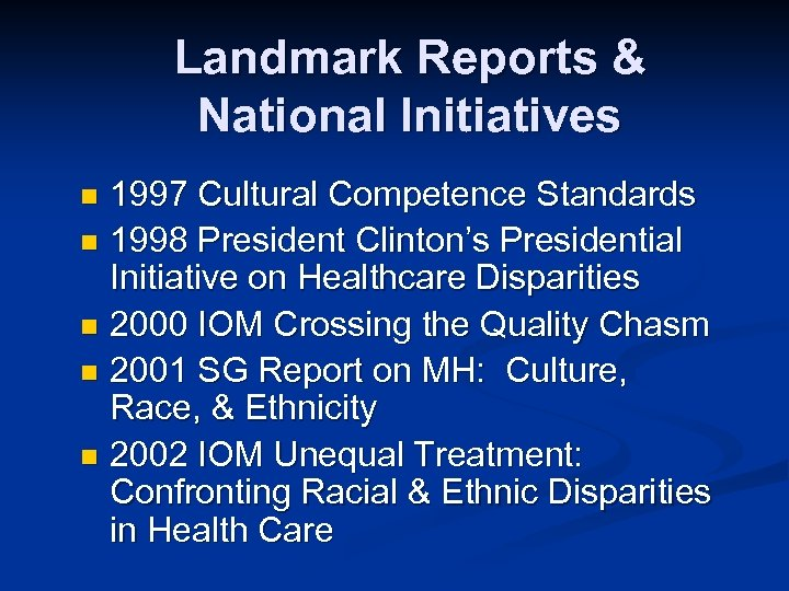 Landmark Reports & National Initiatives 1997 Cultural Competence Standards n 1998 President Clinton's Presidential