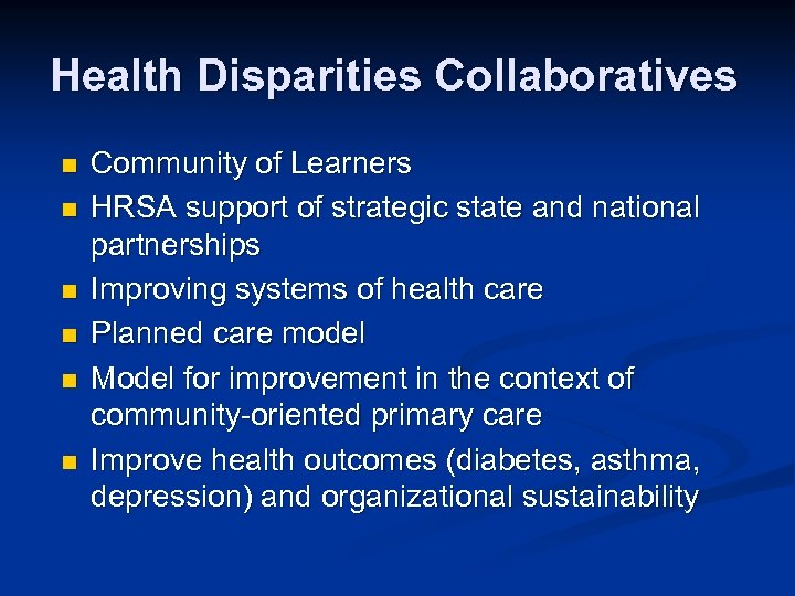 Health Disparities Collaboratives n n n Community of Learners HRSA support of strategic state