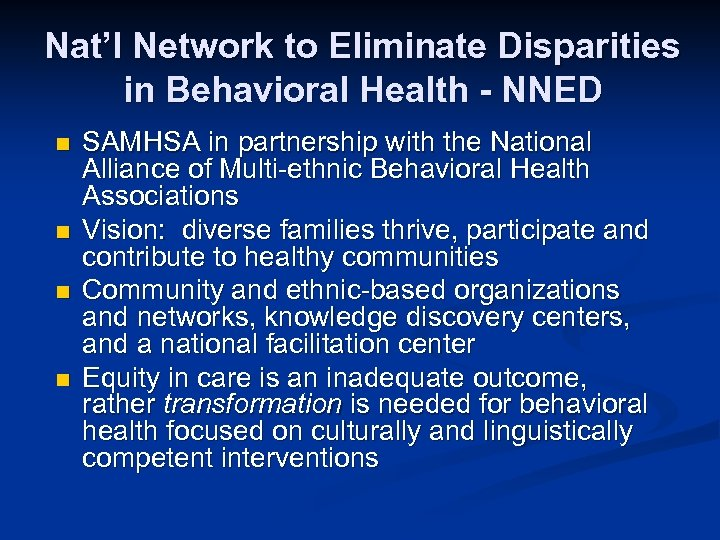 Nat'l Network to Eliminate Disparities in Behavioral Health - NNED n n SAMHSA in