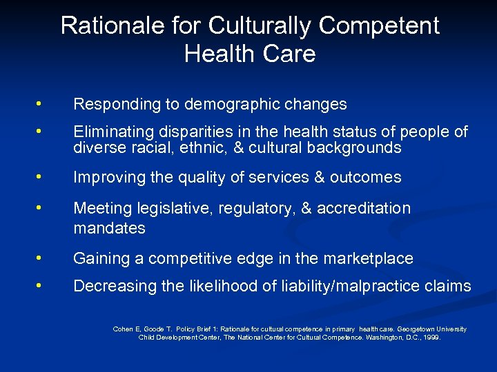 Rationale for Culturally Competent Health Care • Responding to demographic changes • Eliminating disparities