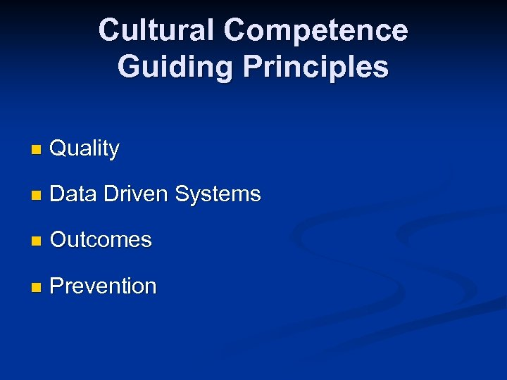 Cultural Competence Guiding Principles n Quality n Data Driven Systems n Outcomes n Prevention