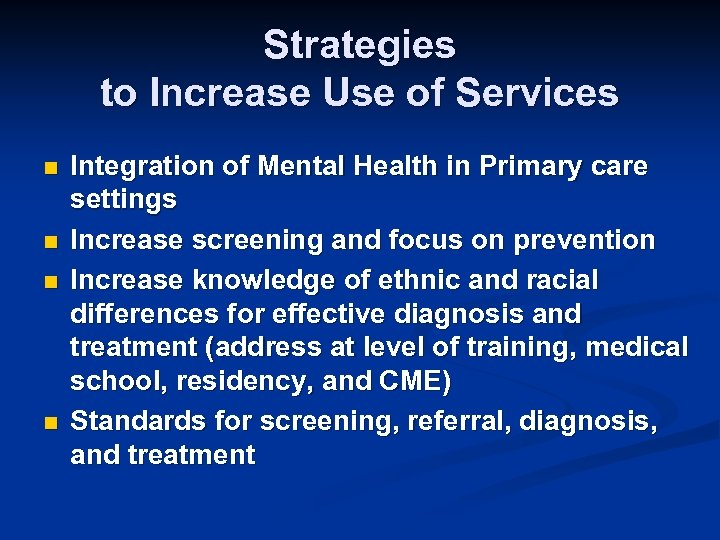 Strategies to Increase Use of Services n n Integration of Mental Health in Primary