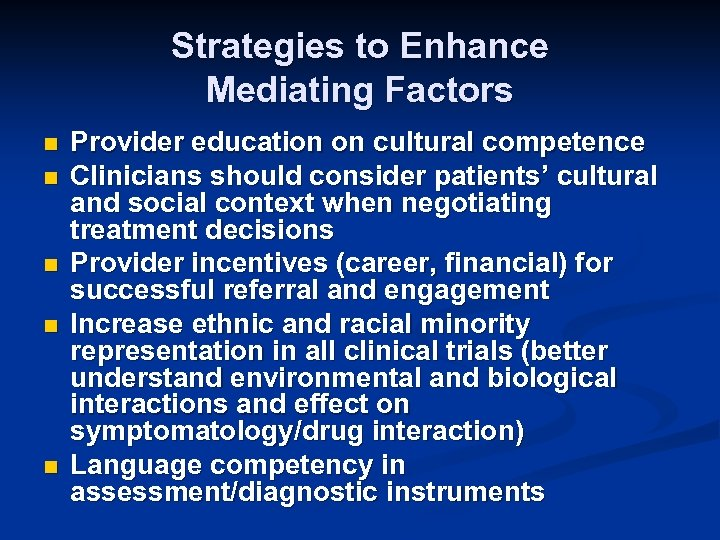 Strategies to Enhance Mediating Factors n n n Provider education on cultural competence Clinicians