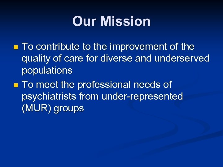 Our Mission To contribute to the improvement of the quality of care for diverse