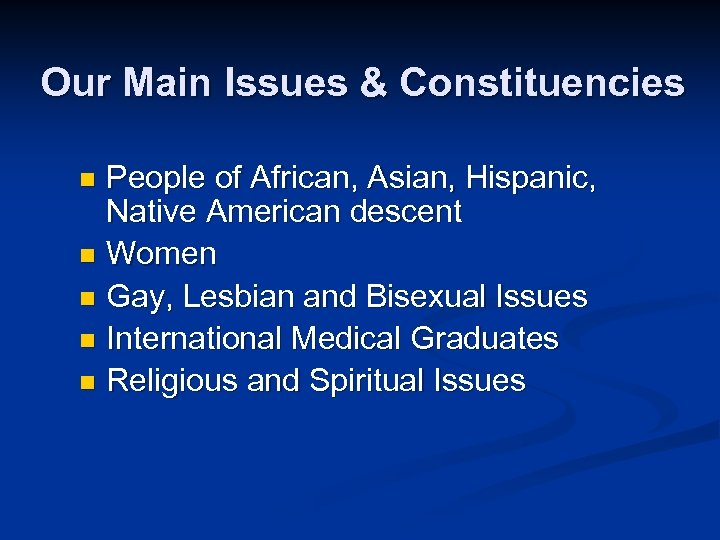 Our Main Issues & Constituencies People of African, Asian, Hispanic, Native American descent n