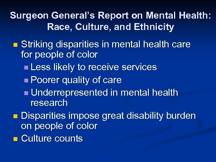 Surgeon General's Report on Mental Health: Race, Culture, and Ethnicity Striking disparities in mental