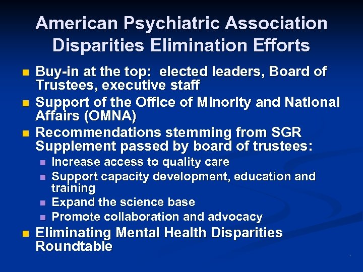 American Psychiatric Association Disparities Elimination Efforts n n n Buy-in at the top: elected