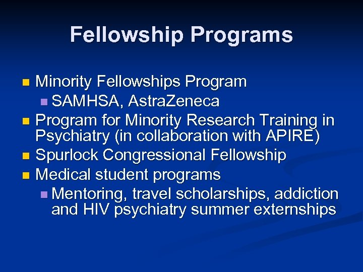 Fellowship Programs Minority Fellowships Program n SAMHSA, Astra. Zeneca n Program for Minority Research