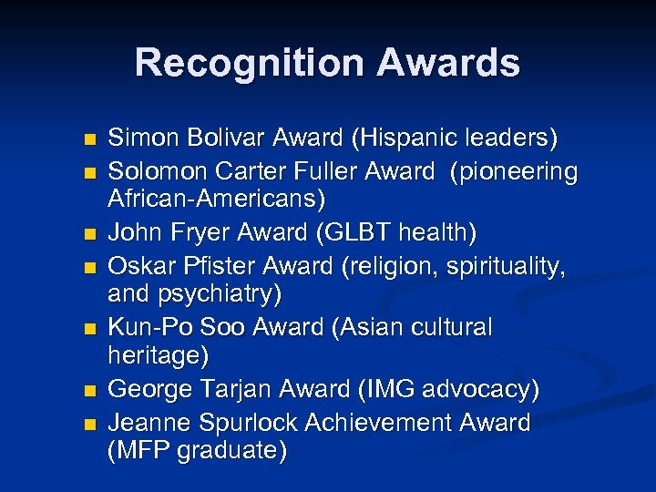 Recognition Awards n n n n Simon Bolivar Award (Hispanic leaders) Solomon Carter Fuller