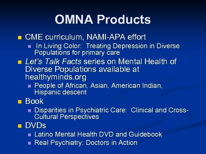 OMNA Products n CME curriculum, NAMI-APA effort n n Let's Talk Facts series on