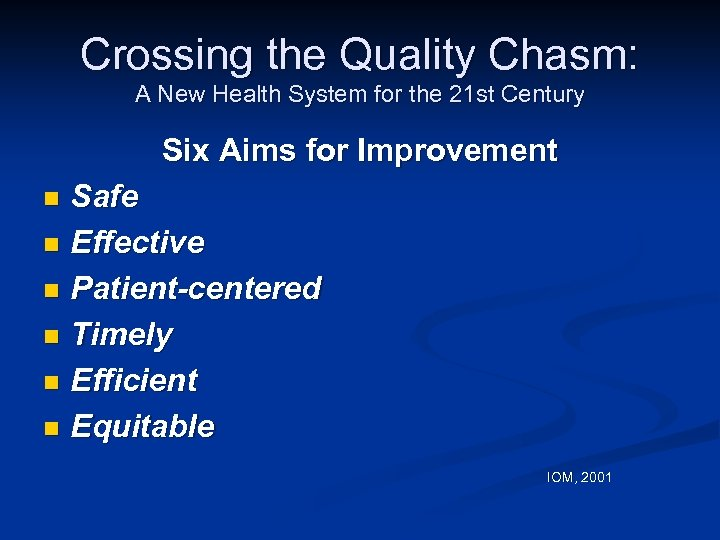 Crossing the Quality Chasm: A New Health System for the 21 st Century Six